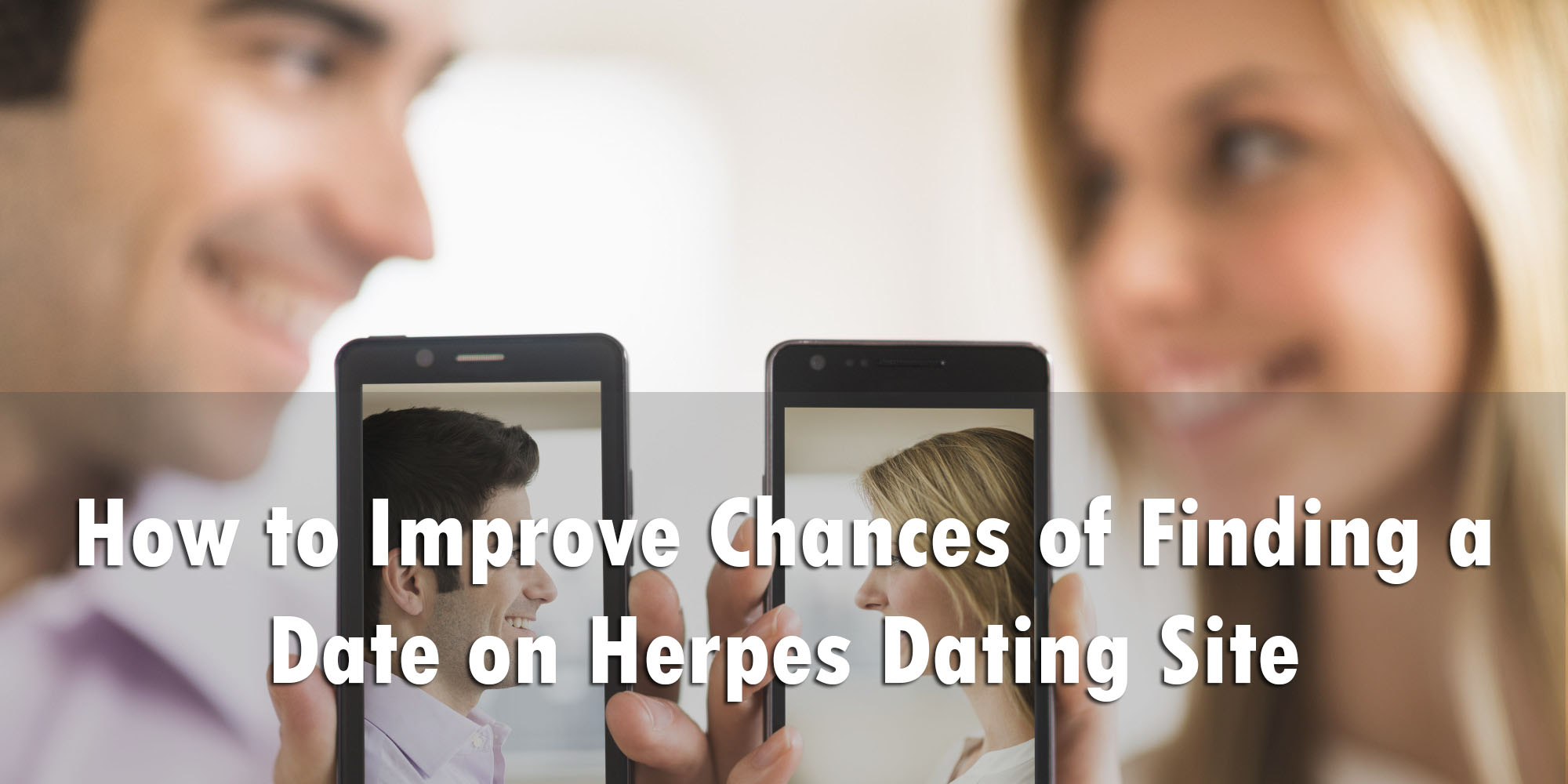 How to Improve Chances of Finding a Date on Herpes Dating Site